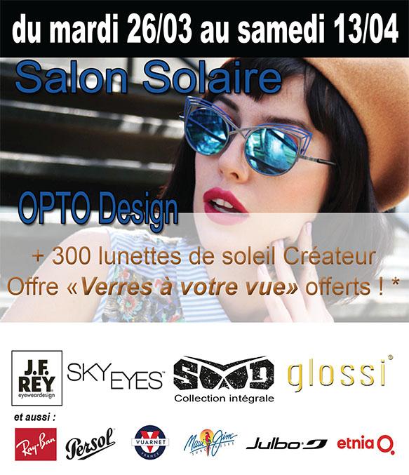 """du mardi 26/03 au samedi 13/04 : Salon Solaire OPTO Design - +300 solaires en magasin - opération """"verres à votre vue"""" offertss"""